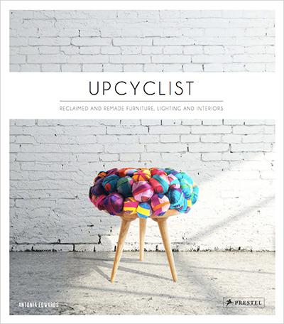 Upcyclist Reclaimed and Remade Furniture Lighting and Interiors book